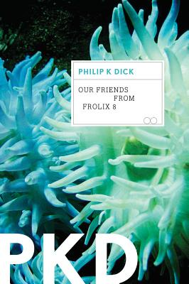 Our Friends from Frolix 8 By Dick, Philip K.